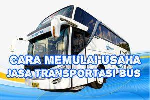 Cara Memulai Usaha Jasa Transportasi Bus